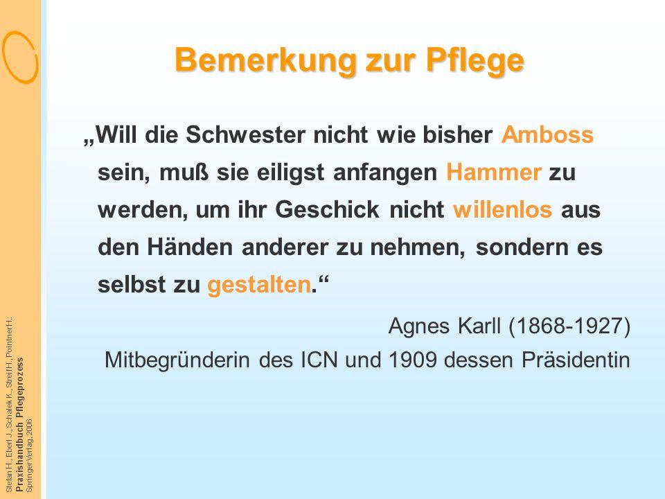 """Stefan H., Eberl J., Schalek K., Streif H., Pointner H.: Praxishandbuch Pflegeprozess Springer Verlag, 2006 Bemerkung zur Pflege """"Will die Schwester n"""
