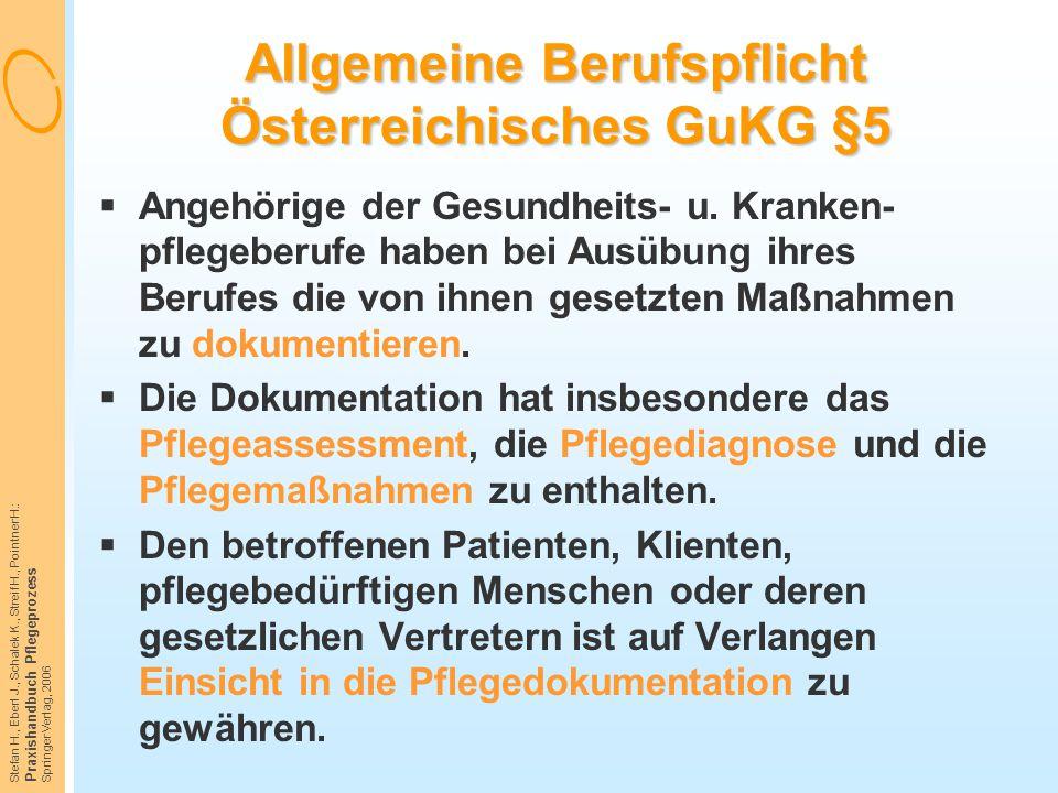 Stefan H., Eberl J., Schalek K., Streif H., Pointner H.: Praxishandbuch Pflegeprozess Springer Verlag, 2006 Allgemeine Berufspflicht Österreichisches