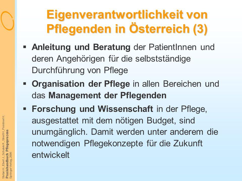 Stefan H., Eberl J., Schalek K., Streif H., Pointner H.: Praxishandbuch Pflegeprozess Springer Verlag, 2006 Eigenverantwortlichkeit von Pflegenden in