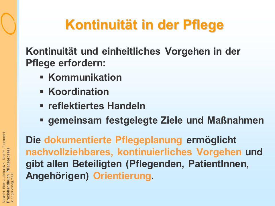 Stefan H., Eberl J., Schalek K., Streif H., Pointner H.: Praxishandbuch Pflegeprozess Springer Verlag, 2006 Kontinuität in der Pflege Kontinuität und