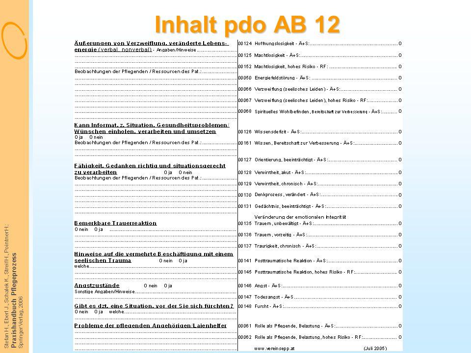 Stefan H., Eberl J., Schalek K., Streif H., Pointner H.: Praxishandbuch Pflegeprozess Springer Verlag, 2006 Inhalt pdo AB 12