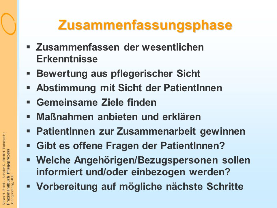 Stefan H., Eberl J., Schalek K., Streif H., Pointner H.: Praxishandbuch Pflegeprozess Springer Verlag, 2006 Zusammenfassungsphase  Zusammenfassen der