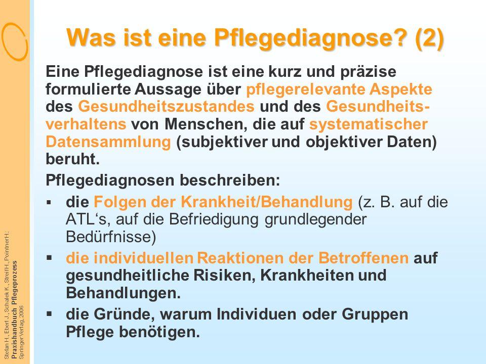 Stefan H., Eberl J., Schalek K., Streif H., Pointner H.: Praxishandbuch Pflegeprozess Springer Verlag, 2006 Was ist eine Pflegediagnose? (2) Eine Pfle