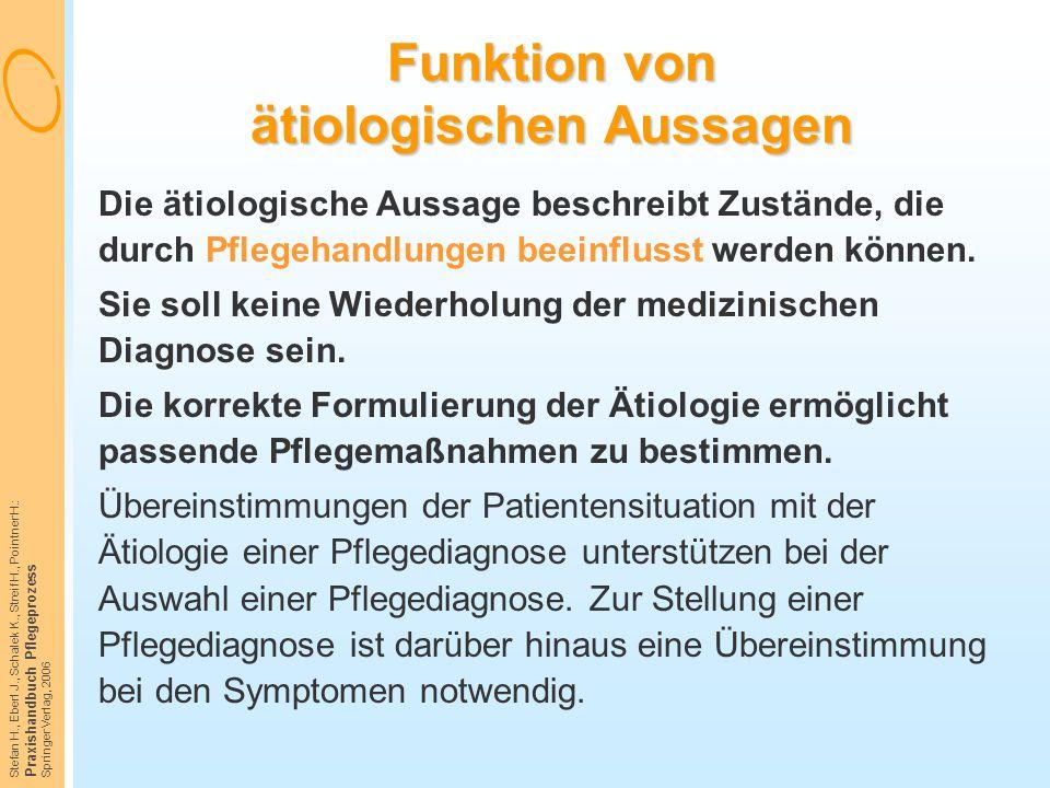 Stefan H., Eberl J., Schalek K., Streif H., Pointner H.: Praxishandbuch Pflegeprozess Springer Verlag, 2006 Funktion von ätiologischen Aussagen Die ät