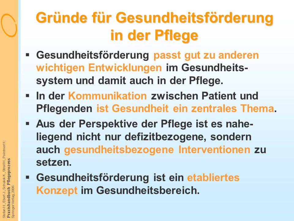 Stefan H., Eberl J., Schalek K., Streif H., Pointner H.: Praxishandbuch Pflegeprozess Springer Verlag, 2006 Gründe für Gesundheitsförderung in der Pfl