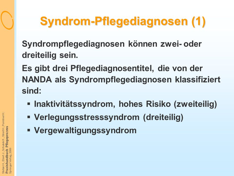 Stefan H., Eberl J., Schalek K., Streif H., Pointner H.: Praxishandbuch Pflegeprozess Springer Verlag, 2006 Syndrom-Pflegediagnosen (1) Syndrompfleged