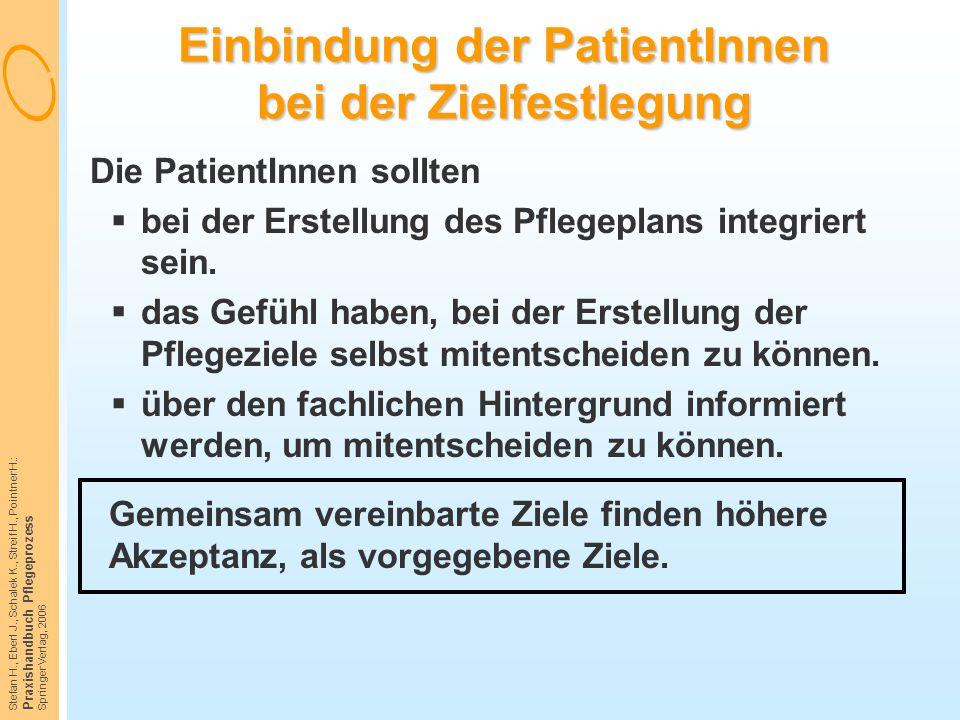 Stefan H., Eberl J., Schalek K., Streif H., Pointner H.: Praxishandbuch Pflegeprozess Springer Verlag, 2006 Einbindung der PatientInnen bei der Zielfe