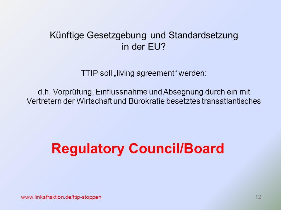 www.linksfraktion.de/ttip-stoppen12 Künftige Gesetzgebung und Standardsetzung in der EU.