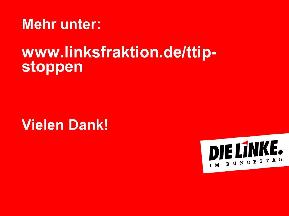 Mehr unter: www.linksfraktion.de/ttip- stoppen Vielen Dank!