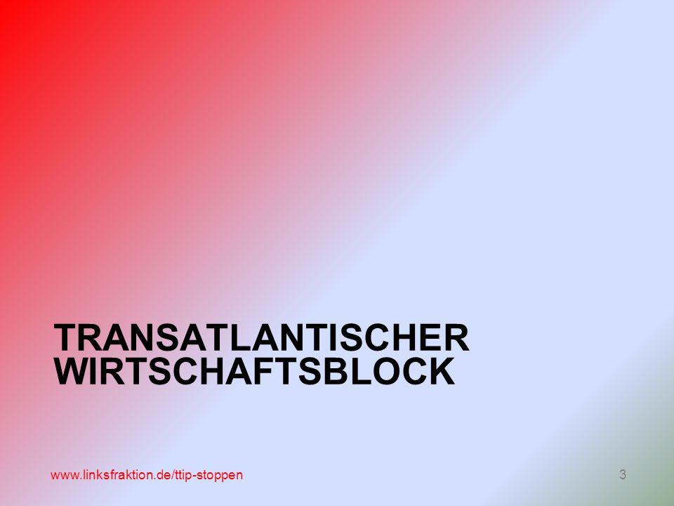 TRANSATLANTISCHER WIRTSCHAFTSBLOCK www.linksfraktion.de/ttip-stoppen3
