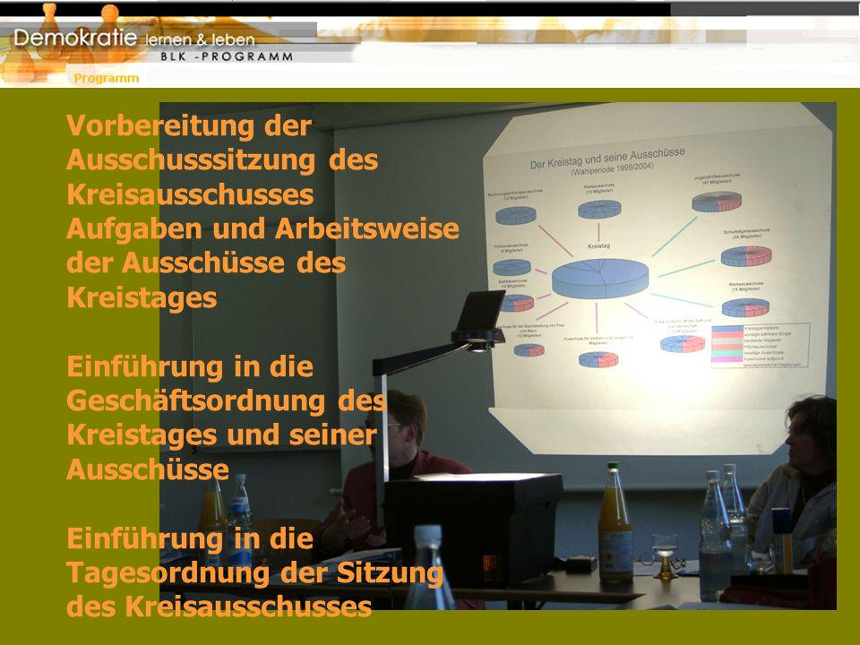 Vorbereitung der Ausschusssitzung des Kreisausschusses Aufgaben und Arbeitsweise der Ausschüsse des Kreistages Einführung in die Geschäftsordnung des