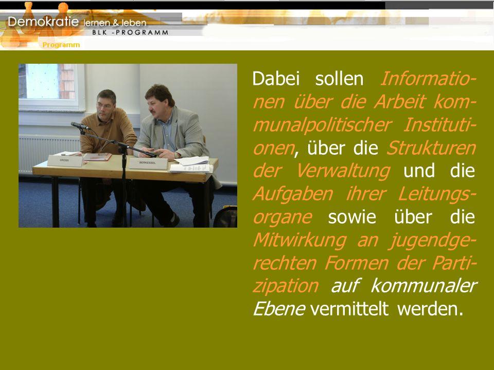 Dabei sollen Informatio- nen über die Arbeit kom- munalpolitischer Instituti- onen, über die Strukturen der Verwaltung und die Aufgaben ihrer Leitungs