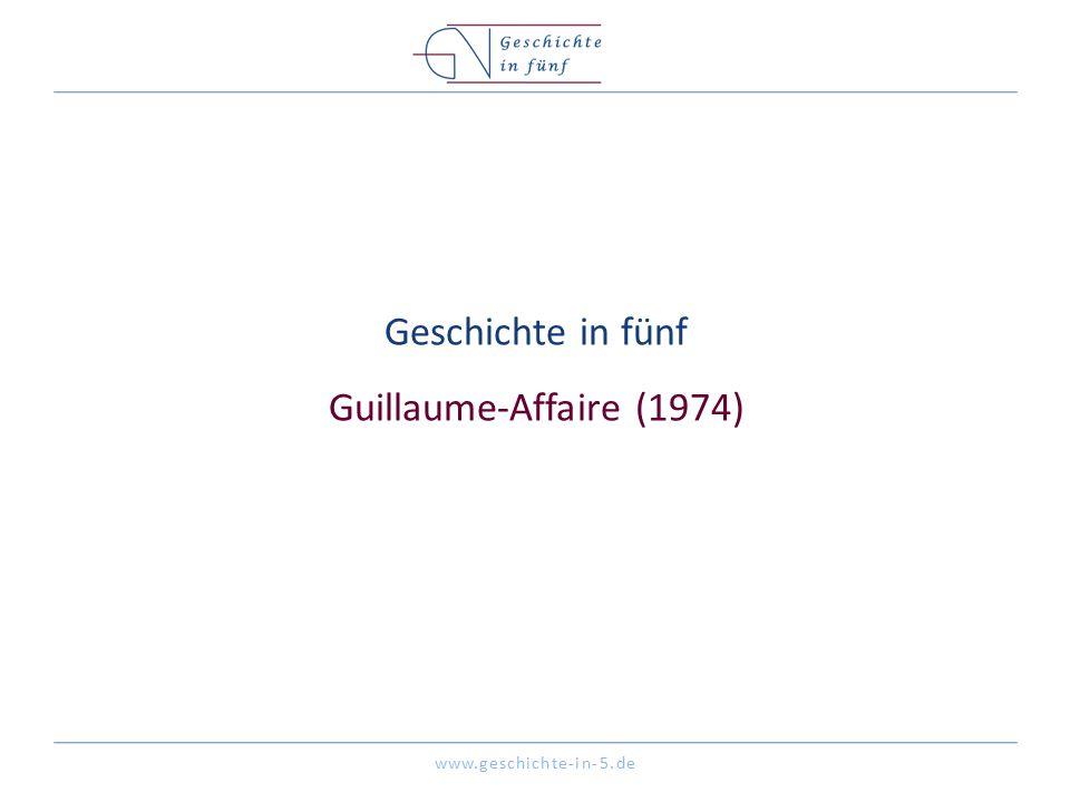 www.geschichte-in-5.de Geschichte in fünf Guillaume-Affaire (1974)