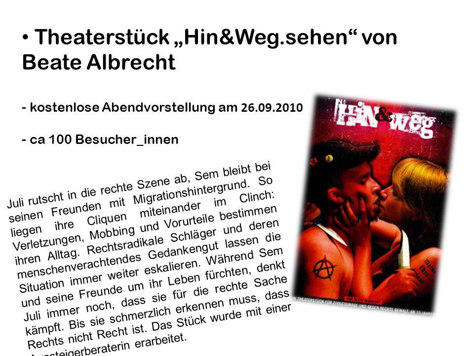 """Theaterstück """"Hin&Weg.sehen von Beate Albrecht - kostenlose Abendvorstellung am 26.09.2010 - ca 100 Besucher_innen Juli rutscht in die rechte Szene ab, Sem bleibt bei seinen Freunden mit Migrationshintergrund."""