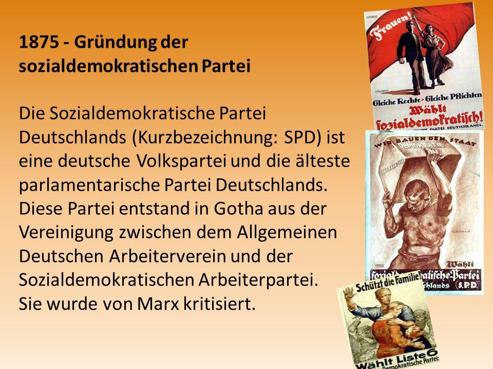 1875 - Gründung der sozialdemokratischen Partei Die Sozialdemokratische Partei Deutschlands (Kurzbezeichnung: SPD) ist eine deutsche Volkspartei und d