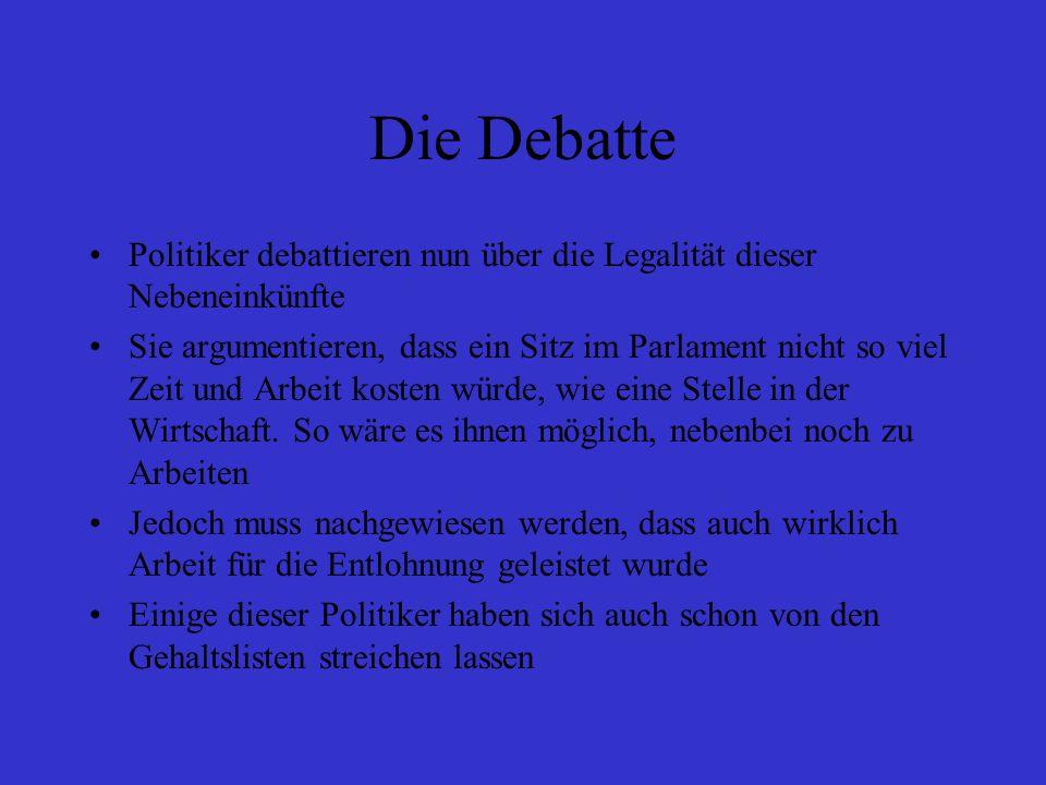 Die Debatte Politiker debattieren nun über die Legalität dieser Nebeneinkünfte Sie argumentieren, dass ein Sitz im Parlament nicht so viel Zeit und Arbeit kosten würde, wie eine Stelle in der Wirtschaft.