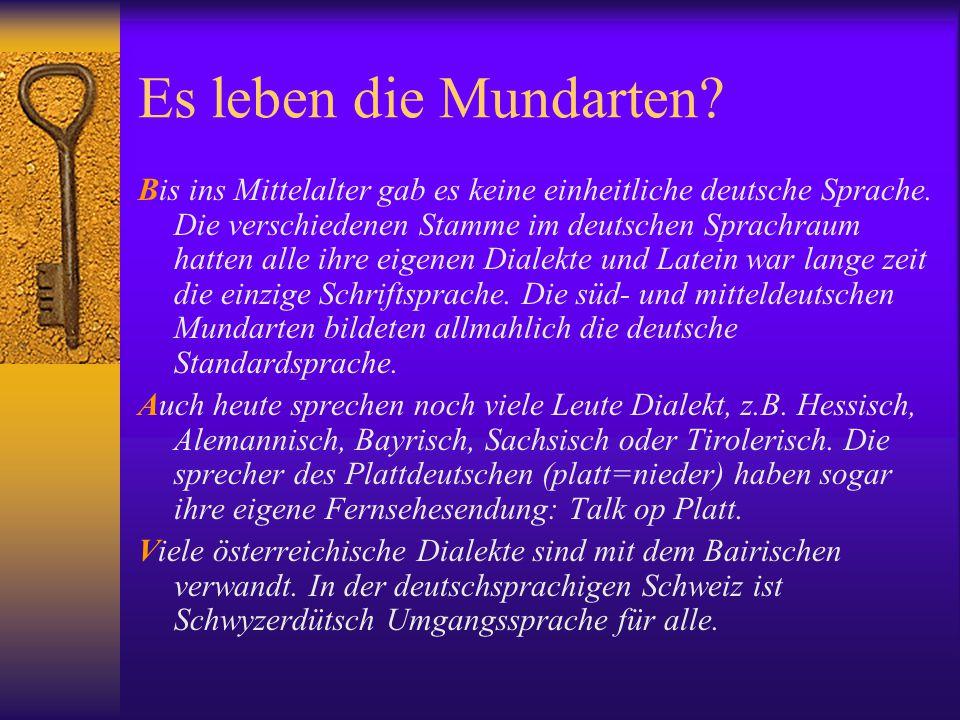 Es leben die Mundarten? Bis ins Mittelalter gab es keine einheitliche deutsche Sprache. Die verschiedenen Stamme im deutschen Sprachraum hatten alle i