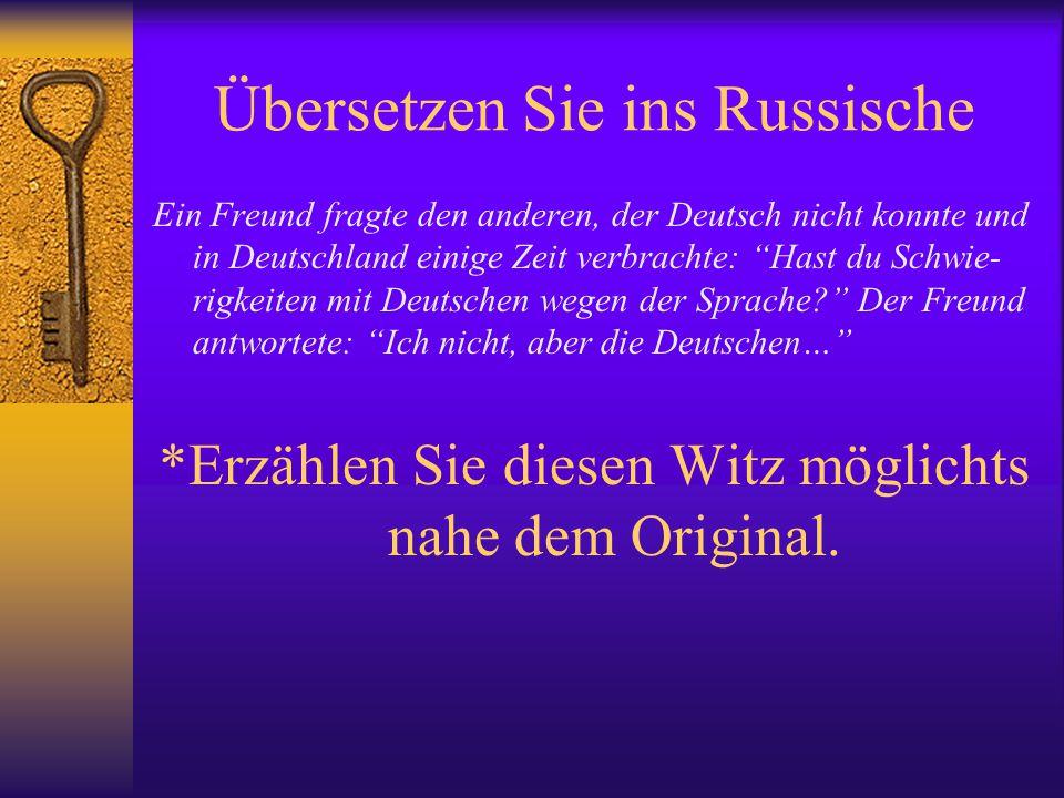"""Übersetzen Sie ins Russische Ein Freund fragte den anderen, der Deutsch nicht konnte und in Deutschland einige Zeit verbrachte: """"Hast du Schwie- rigke"""