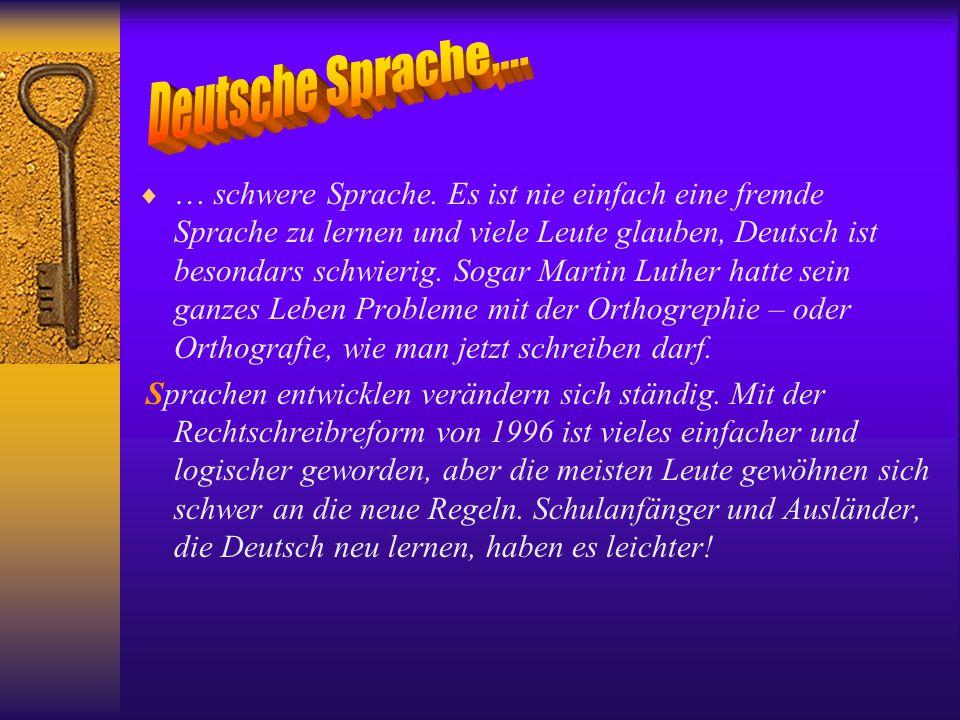  … schwere Sprache. Es ist nie einfach eine fremde Sprache zu lernen und viele Leute glauben, Deutsch ist besondars schwierig. Sogar Martin Luther ha