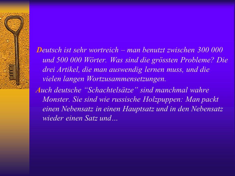 Deutsch ist sehr wortreich – man benutzt zwischen 300 000 und 500 000 Wörter. Was sind die grössten Probleme? Die drei Artikel, die man auswendig lern