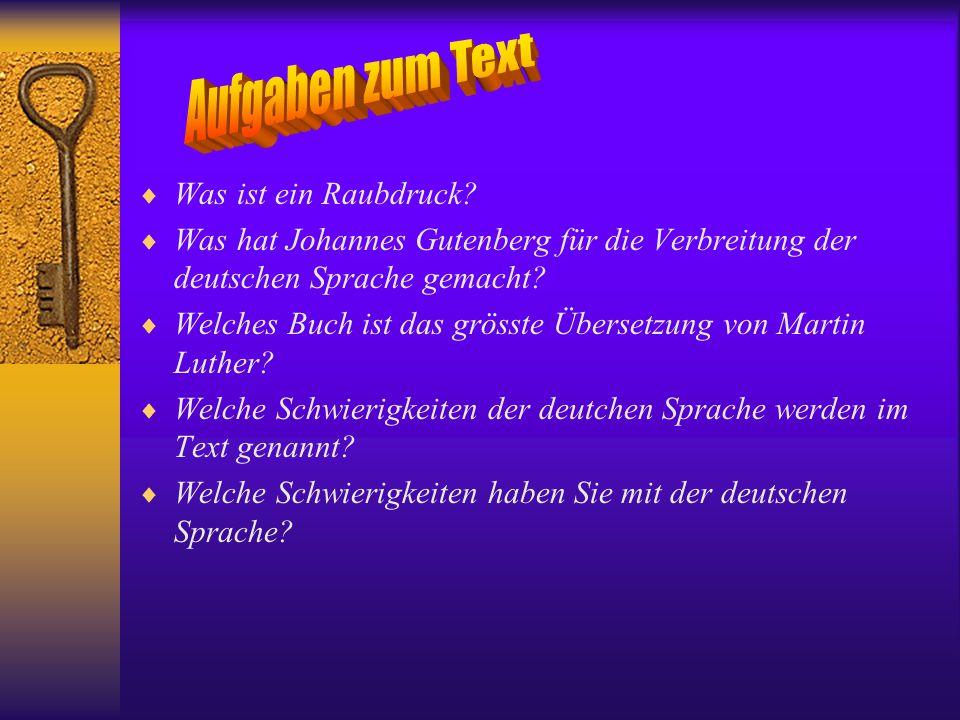  Was ist ein Raubdruck?  Was hat Johannes Gutenberg für die Verbreitung der deutschen Sprache gemacht?  Welches Buch ist das grösste Übersetzung vo
