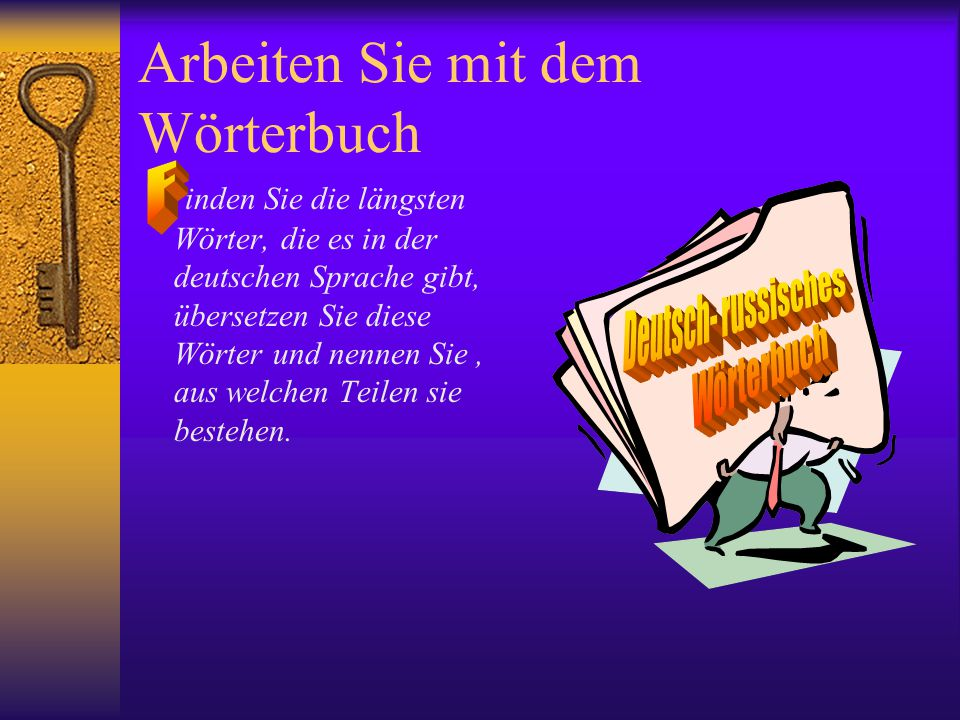 Arbeiten Sie mit dem Wörterbuch inden Sie die längsten Wörter, die es in der deutschen Sprache gibt, übersetzen Sie diese Wörter und nennen Sie, aus w