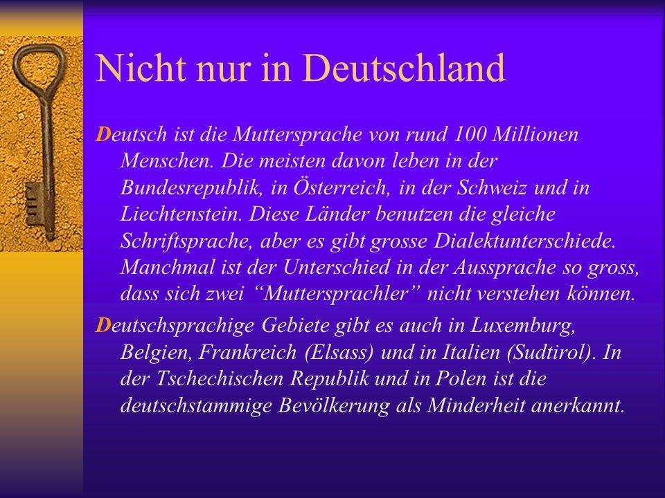 Nicht nur in Deutschland Deutsch ist die Muttersprache von rund 100 Millionen Menschen. Die meisten davon leben in der Bundesrepublik, in Österreich,