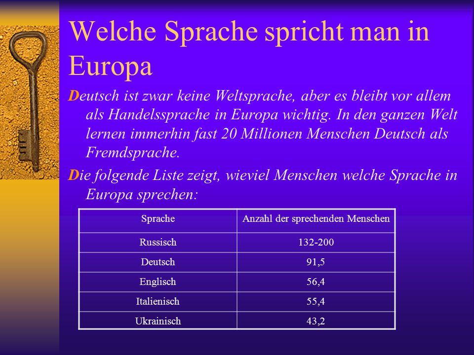 Welche Sprache spricht man in Europa Deutsch ist zwar keine Weltsprache, aber es bleibt vor allem als Handelssprache in Europa wichtig. In den ganzen