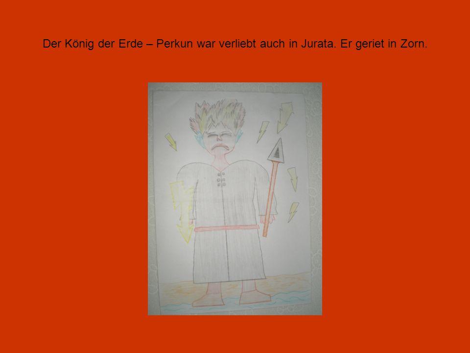 Der König der Erde – Perkun war verliebt auch in Jurata. Er geriet in Zorn.