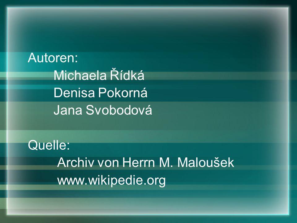 Autoren: Michaela Řídká Denisa Pokorná Jana Svobodová Quelle: Archiv von Herrn M.