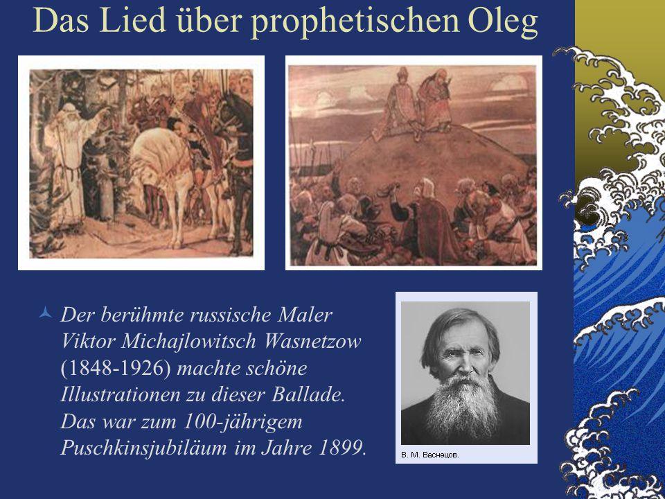Das Lied über prophetischen Oleg Der berühmte russische Maler Viktor Michajlowitsch Wasnetzow (1848-1926) machte schöne Illustrationen zu dieser Ballade.