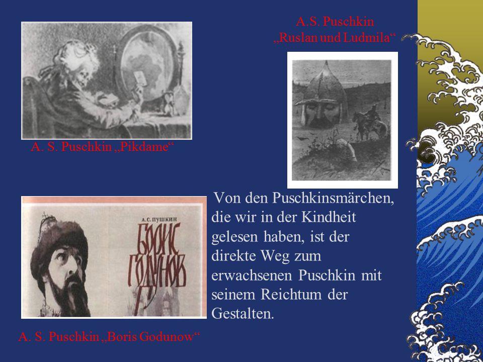 Von den Puschkinsmärchen, die wir in der Kindheit gelesen haben, ist der direkte Weg zum erwachsenen Puschkin mit seinem Reichtum der Gestalten.