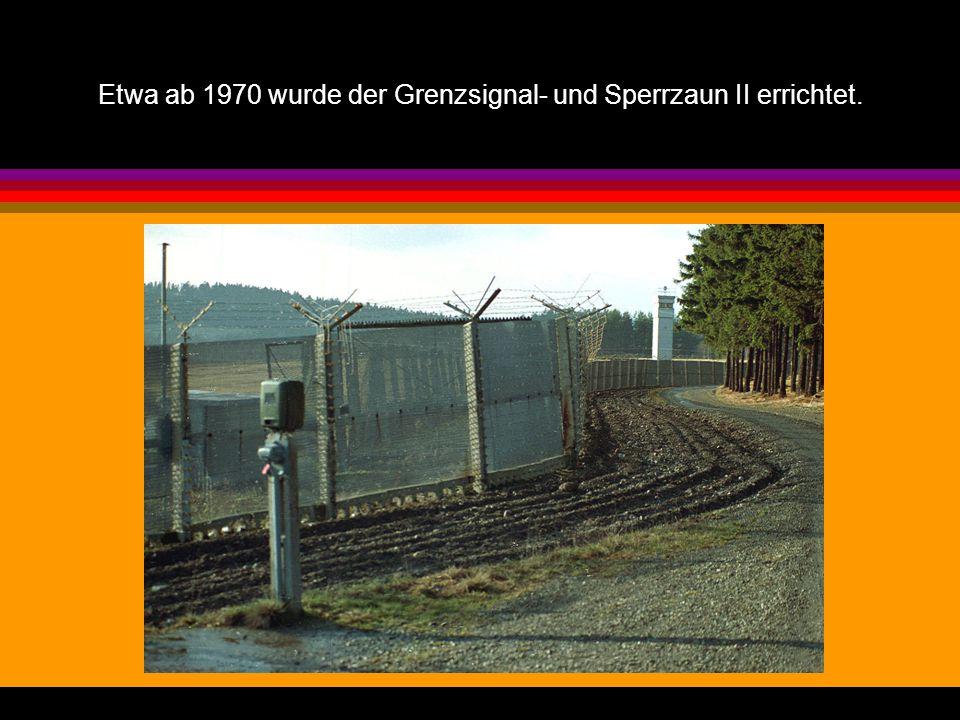 Etwa ab 1970 wurde der Grenzsignal- und Sperrzaun II errichtet.