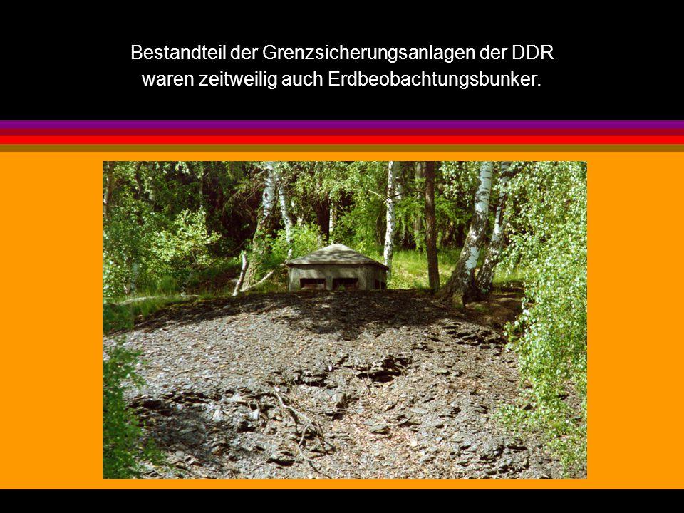 Bestandteil der Grenzsicherungsanlagen der DDR waren zeitweilig auch Erdbeobachtungsbunker.
