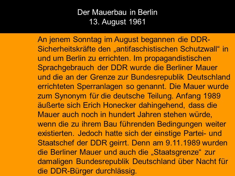 """Der Mauerbau in Berlin 13. August 1961 An jenem Sonntag im August begannen die DDR- Sicherheitskräfte den """"antifaschistischen Schutzwall"""" in und um Be"""
