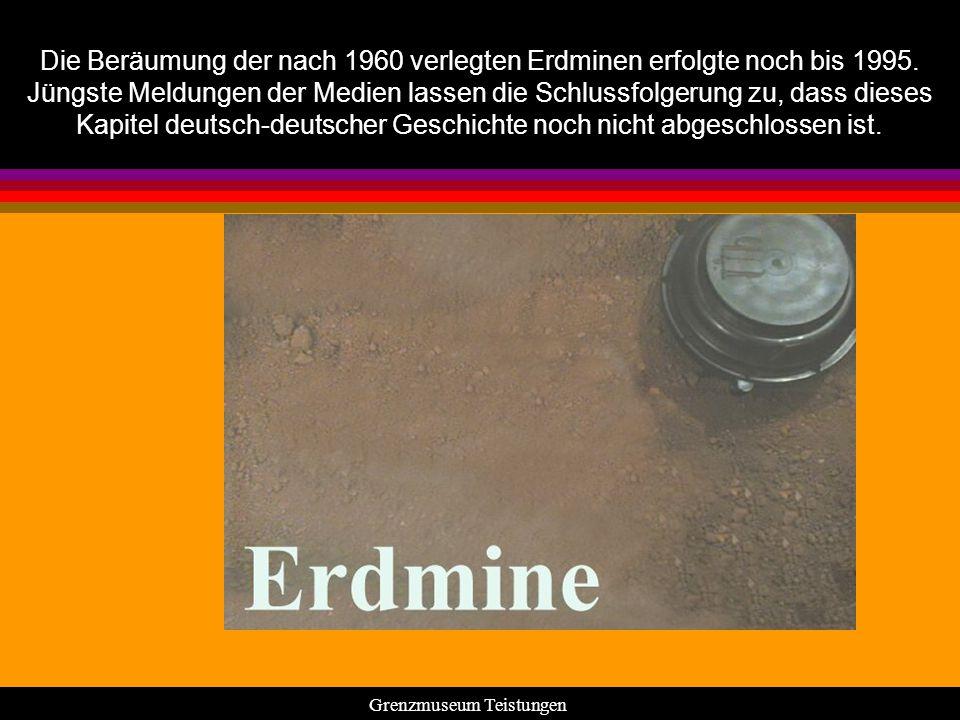 Die Beräumung der nach 1960 verlegten Erdminen erfolgte noch bis 1995. Jüngste Meldungen der Medien lassen die Schlussfolgerung zu, dass dieses Kapite