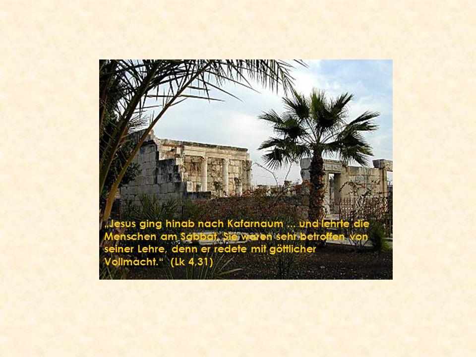 """""""Jesus ging hinab nach Kafarnaum... und lehrte die Menschen am Sabbat. Sie waren sehr betroffen von seiner Lehre, denn er redete mit göttlicher Vollma"""