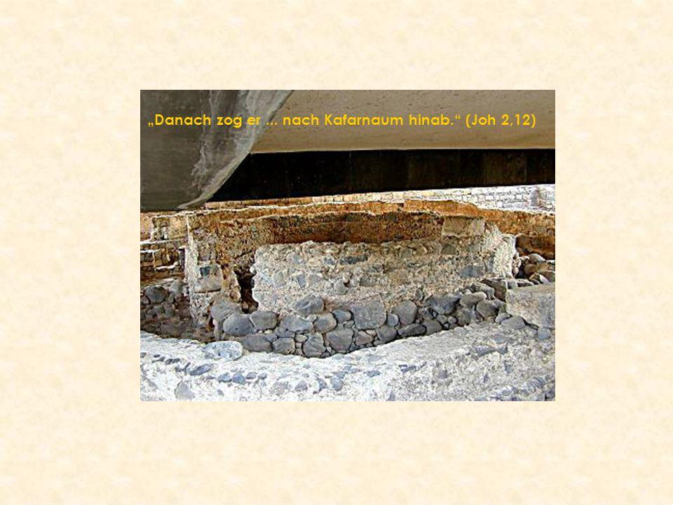 """""""Danach zog er... nach Kafarnaum hinab."""" (Joh 2,12)"""
