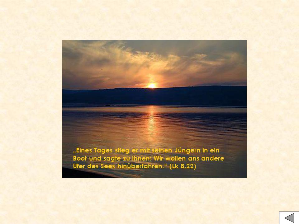 """""""Eines Tages stieg er mit seinen Jüngern in ein Boot und sagte zu ihnen: Wir wollen ans andere Ufer des Sees hinüberfahren."""" (Lk 8,22)"""