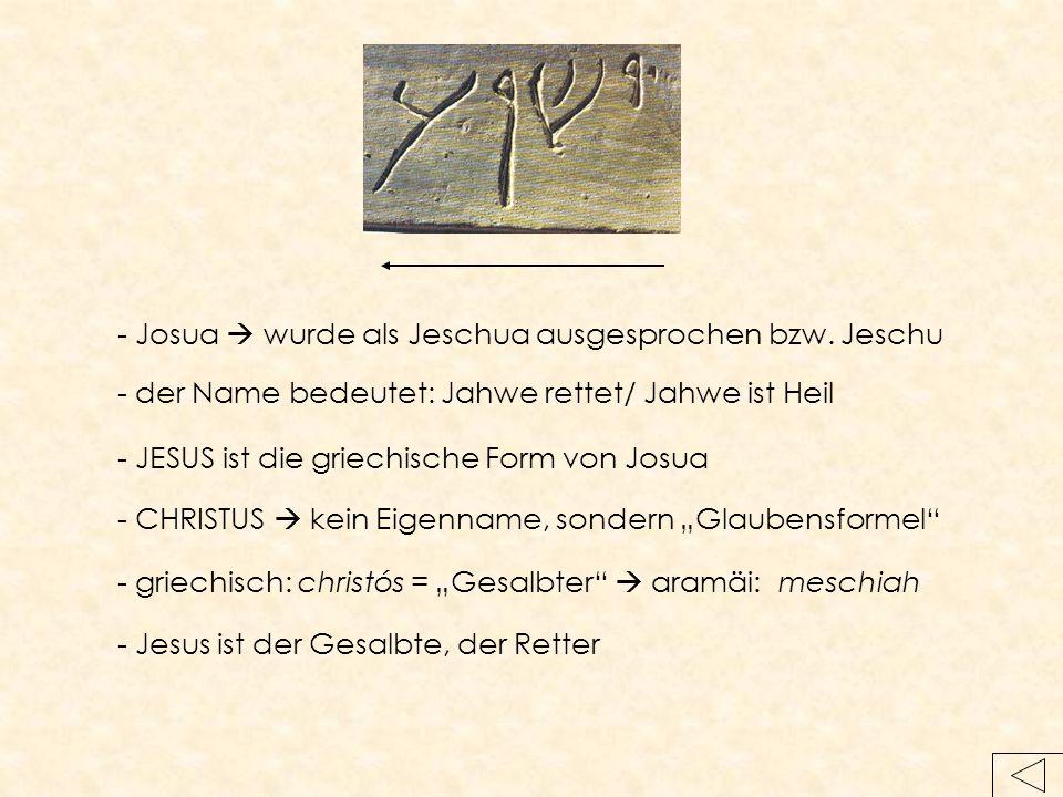 - Josua  wurde als Jeschua ausgesprochen bzw. Jeschu - der Name bedeutet: Jahwe rettet/ Jahwe ist Heil - JESUS ist die griechische Form von Josua - C