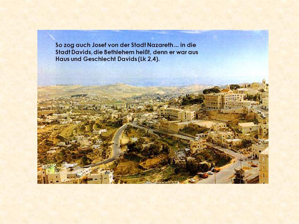 So zog auch Josef von der Stadt Nazareth... in die Stadt Davids, die Bethlehem heißt, denn er war aus Haus und Geschlecht Davids (Lk 2,4).