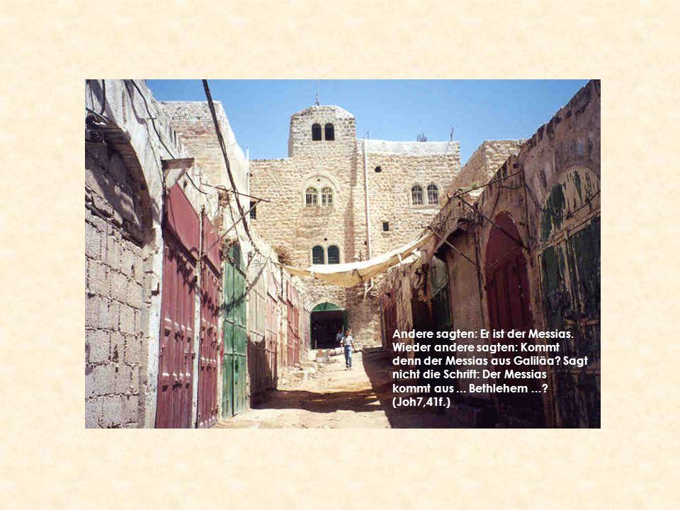 Andere sagten: Er ist der Messias. Wieder andere sagten: Kommt denn der Messias aus Galiläa? Sagt nicht die Schrift: Der Messias kommt aus... Bethlehe