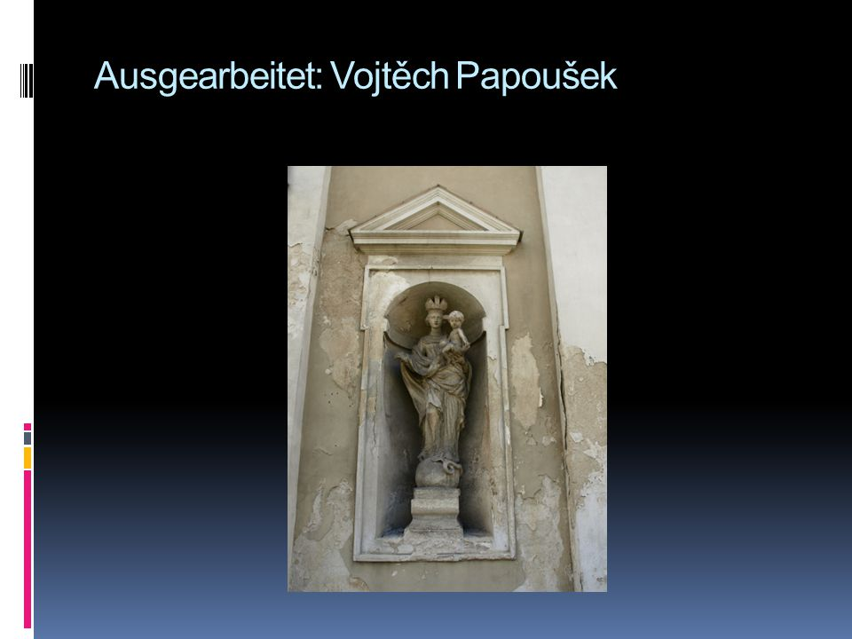 Ausgearbeitet: Vojtěch Papoušek
