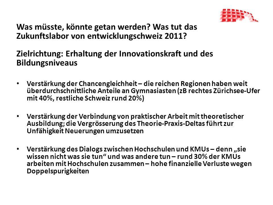 Was müsste, könnte getan werden? Was tut das Zukunftslabor von entwicklungschweiz 2011? Zielrichtung: Erhaltung der Innovationskraft und des Bildungsn