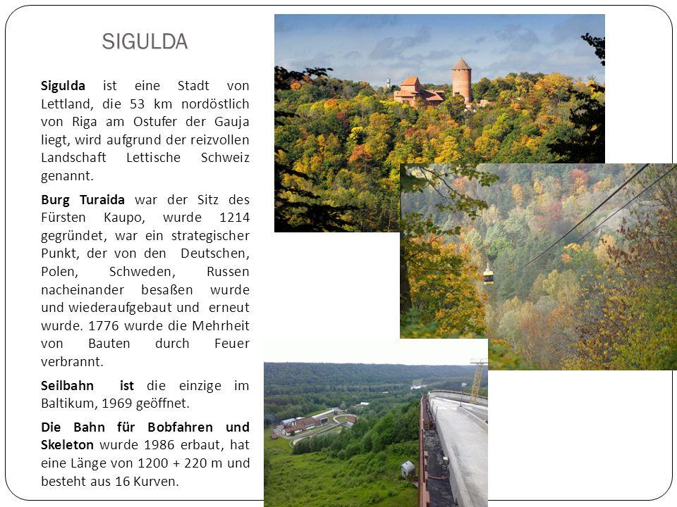 SIGULDA Sigulda ist eine Stadt von Lettland, die 53 km nordöstlich von Riga am Ostufer der Gauja liegt, wird aufgrund der reizvollen Landschaft Lettische Schweiz genannt.
