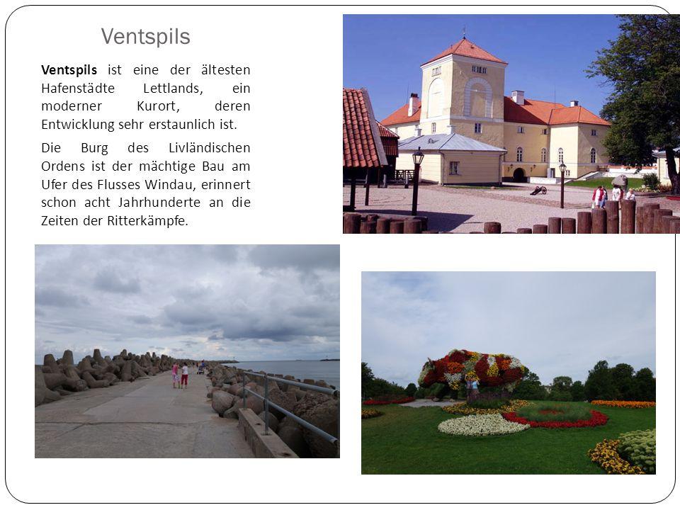 Ventspils Ventspils ist eine der ältesten Hafenstädte Lettlands, ein moderner Kurort, deren Entwicklung sehr erstaunlich ist.