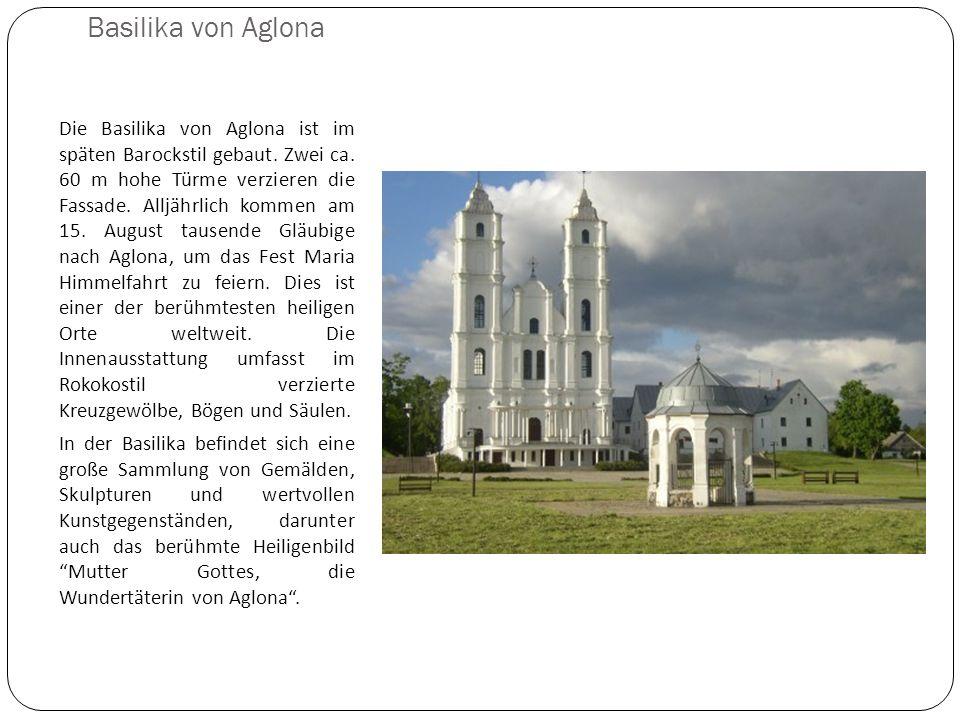 Basilika von Aglona Die Basilika von Aglona ist im späten Barockstil gebaut. Zwei ca. 60 m hohe Türme verzieren die Fassade. Alljährlich kommen am 15.