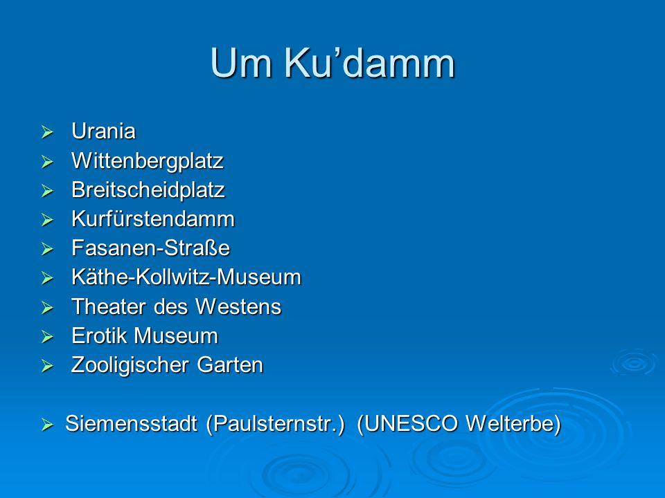 Um Ku'damm  Urania  Wittenbergplatz  Breitscheidplatz  Kurfürstendamm  Fasanen-Straße  Käthe-Kollwitz-Museum  Theater des Westens  Erotik Museum  Zooligischer Garten  Siemensstadt (Paulsternstr.) (UNESCO Welterbe)