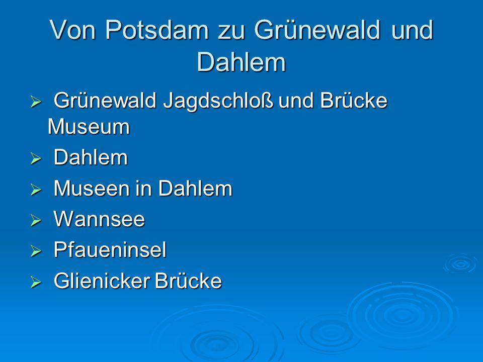 Von Potsdam zu Grünewald und Dahlem  Grünewald Jagdschloß und Brücke Museum  Dahlem  Museen in Dahlem  Wannsee  Pfaueninsel  Glienicker Brücke