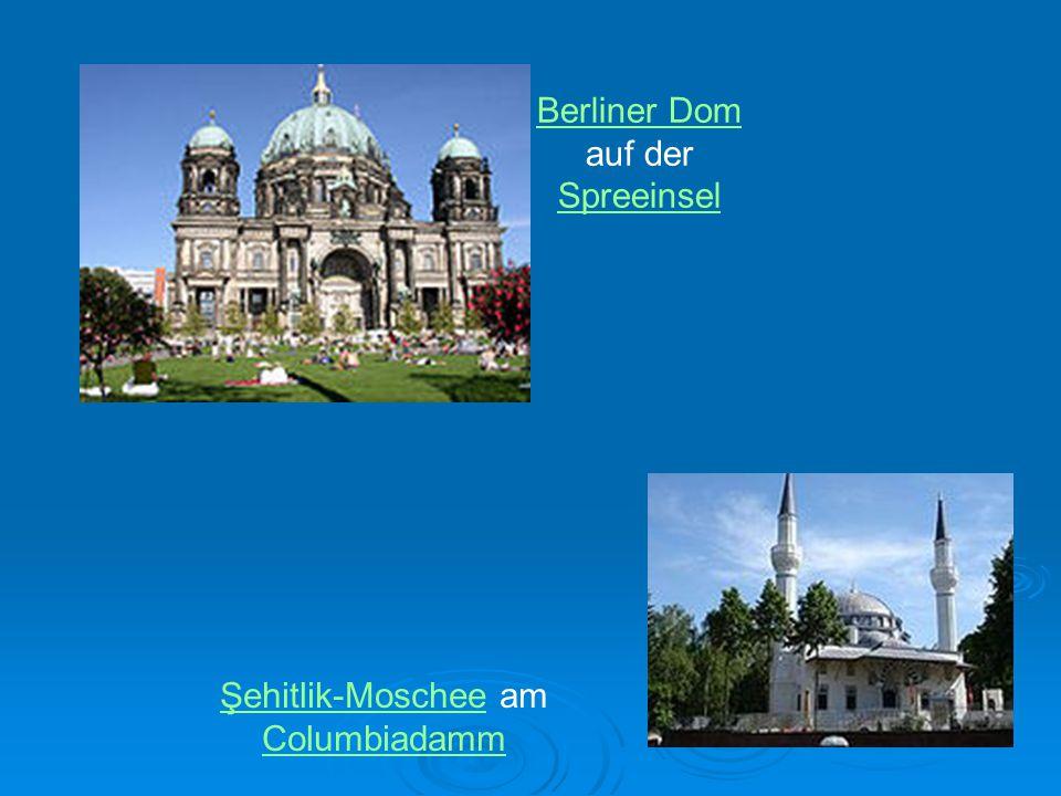 Berliner Dom auf der Spreeinsel Spreeinsel Şehitlik-MoscheeŞehitlik-Moschee am Columbiadamm Columbiadamm